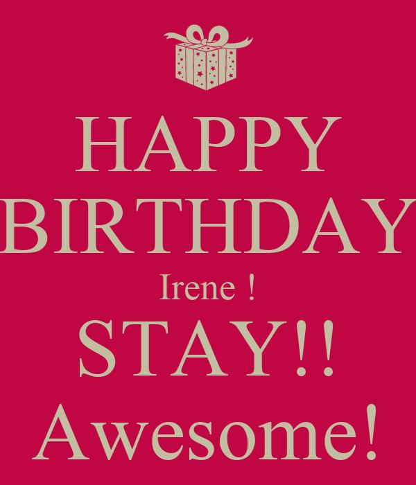 happy birthday irene HAPPY BIRTHDAY Irene ! STAY!! Awesome! Poster   chris   Keep Calm  happy birthday irene