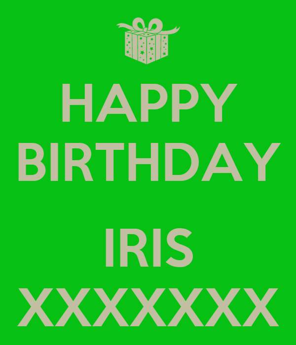 HAPPY BIRTHDAY  IRIS XXXXXXX