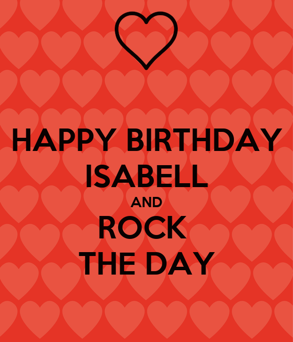 HAPPY BIRTHDAY ISABELL AND ROCK  THE DAY