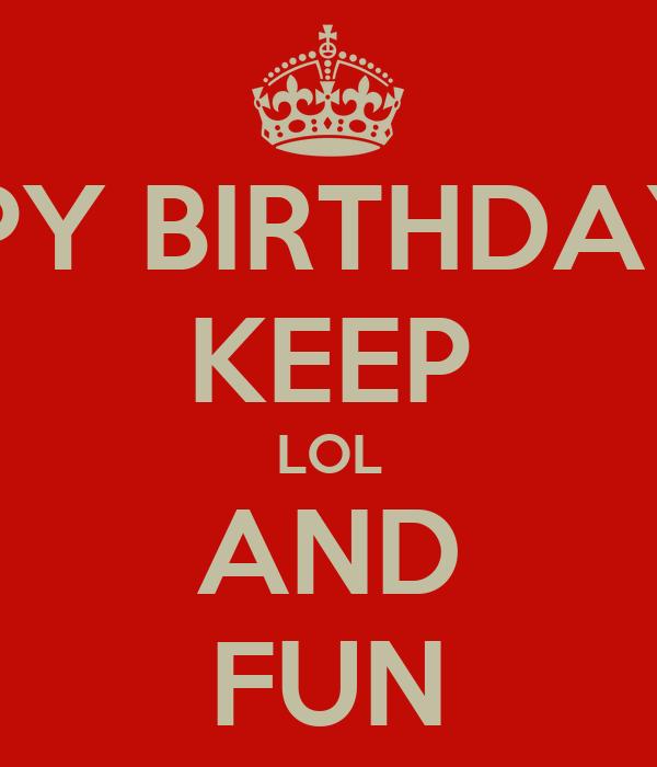 HAPPY BIRTHDAY ISC KEEP LOL AND FUN