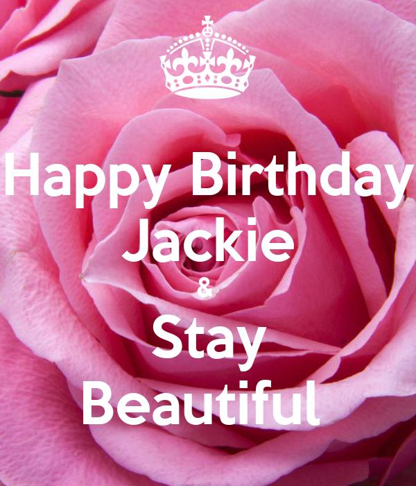 Happy Birthday Jackie &  Stay Beautiful
