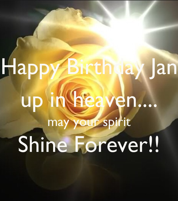 Happy Birthday Jan up in heaven.... may your spirit Shine Forever!!