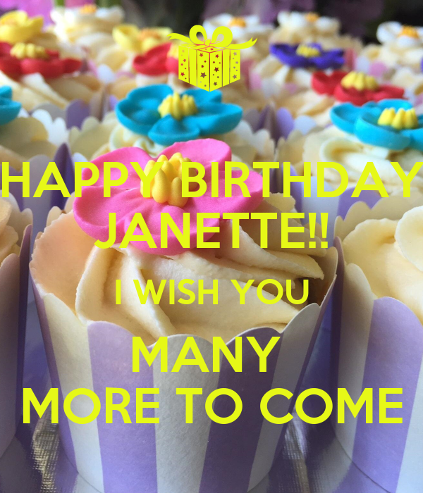 Happy Birthday Janette I Wish You Many More To Come Happy Birthday Wish You Many More