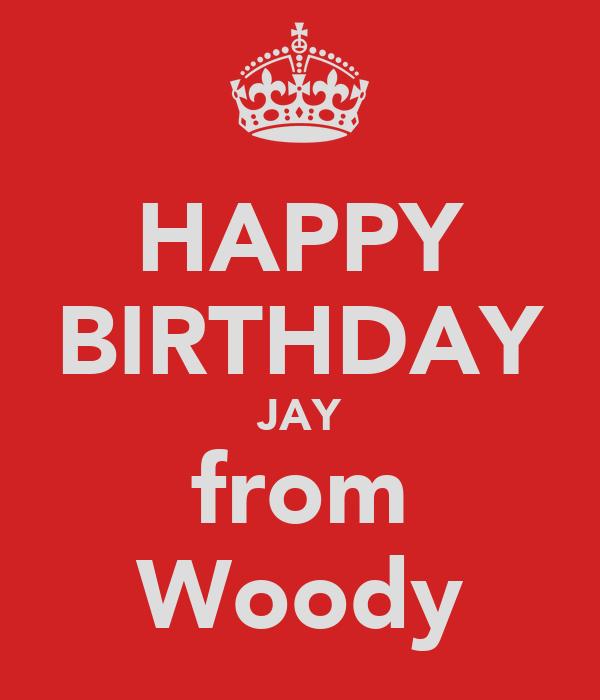 HAPPY BIRTHDAY JAY from Woody