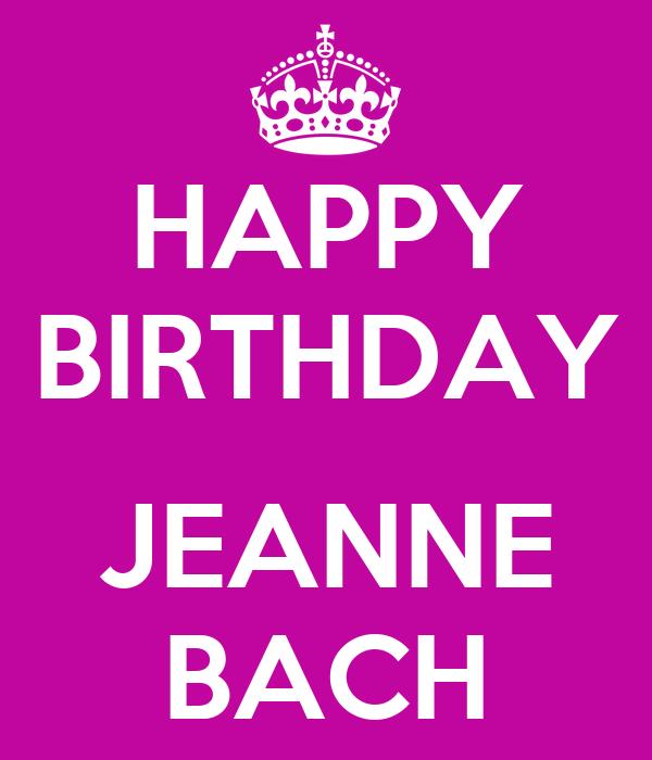 HAPPY BIRTHDAY  JEANNE BACH