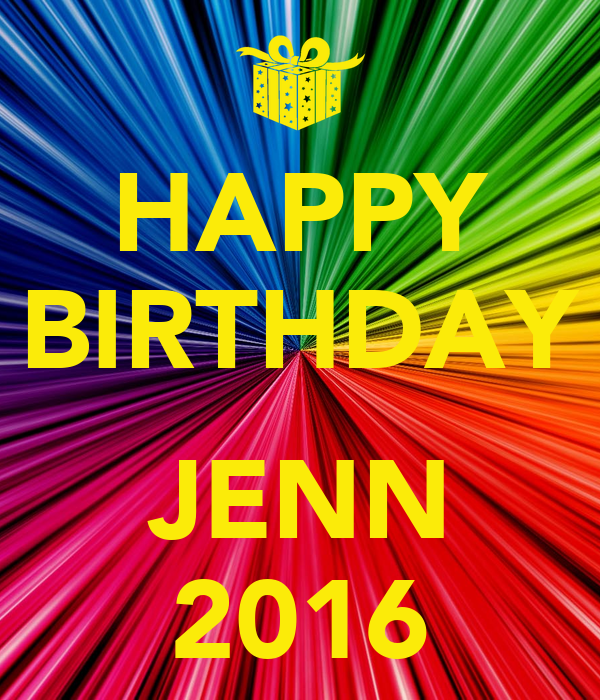 HAPPY BIRTHDAY  JENN 2016