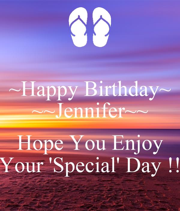~Happy Birthday~ ~~Jennifer~~ Hope You Enjoy Your 'Special