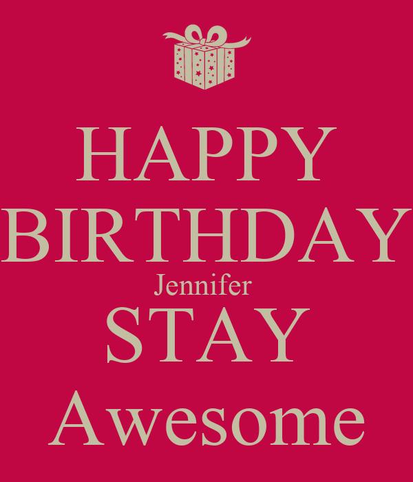 HAPPY BIRTHDAY Jennifer  STAY Awesome