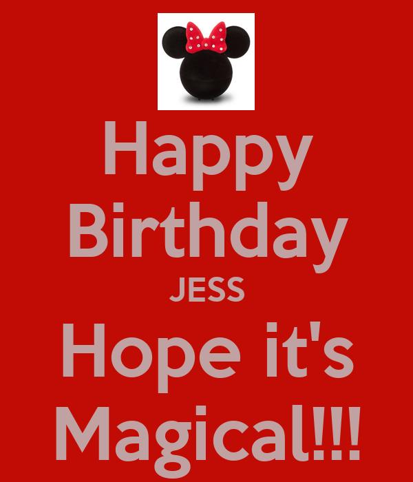 Happy Birthday JESS Hope it's Magical!!!