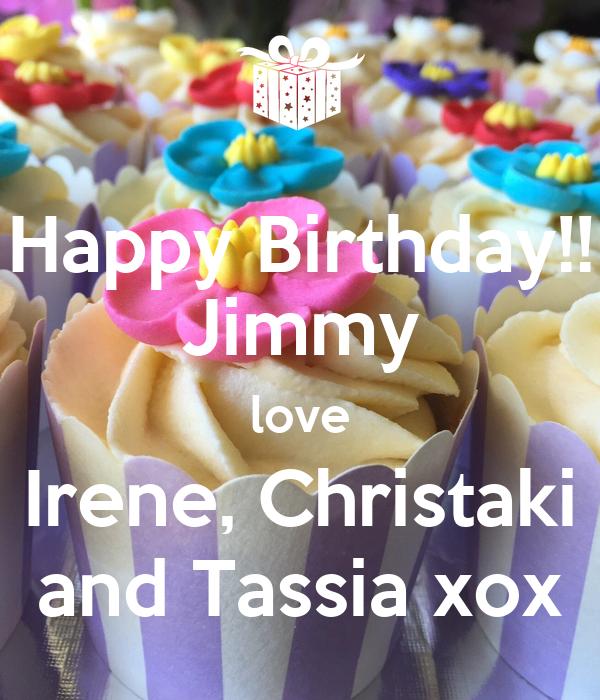 Happy Birthday!! Jimmy love Irene, Christaki and Tassia xox