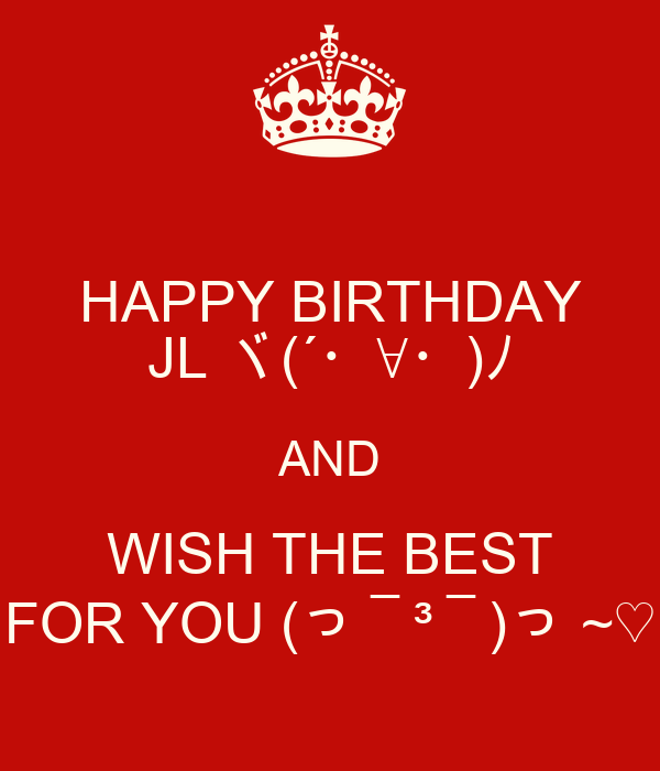 HAPPY BIRTHDAY JL ヾ(´・∀・)ノ AND WISH THE BEST FOR YOU (っ ̄³ ̄)っ ~♡