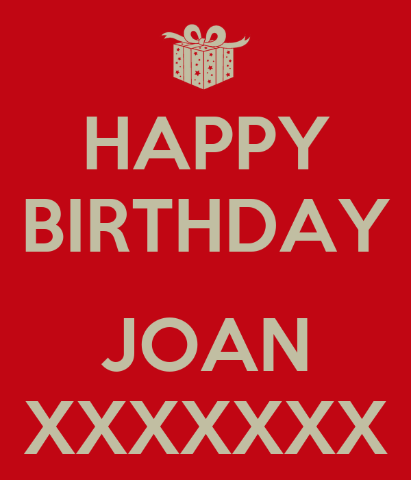 HAPPY BIRTHDAY  JOAN XXXXXXX