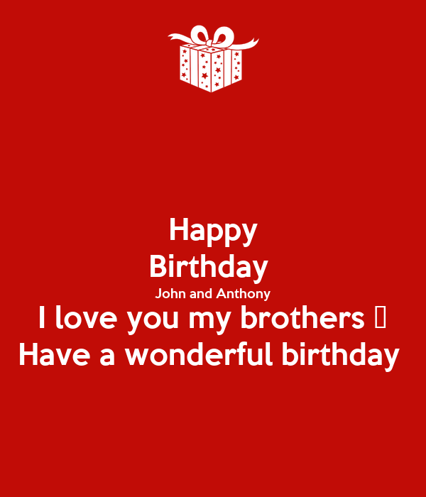 Happy Birthday  John and Anthony I love you my brothers 💚 Have a wonderful birthday