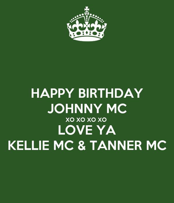 HAPPY BIRTHDAY JOHNNY MC XO XO XO XO LOVE YA KELLIE MC