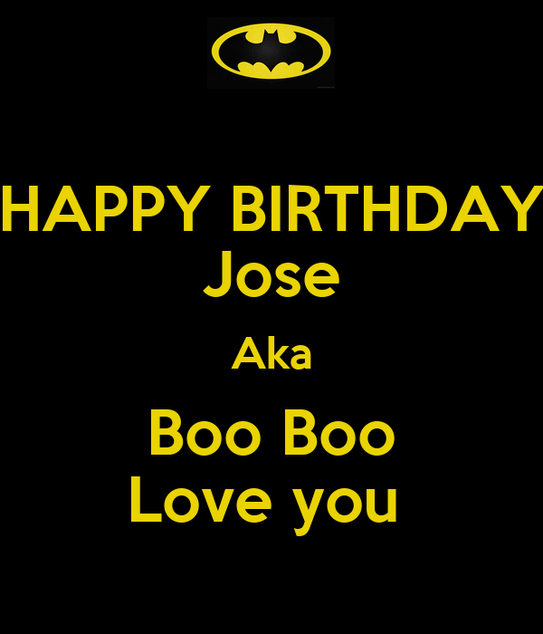 HAPPY BIRTHDAY Jose Aka Boo Boo Love you