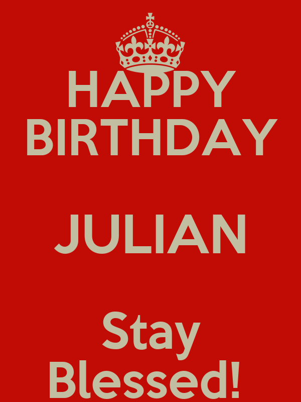 HAPPY BIRTHDAY JULIAN Stay Blessed!