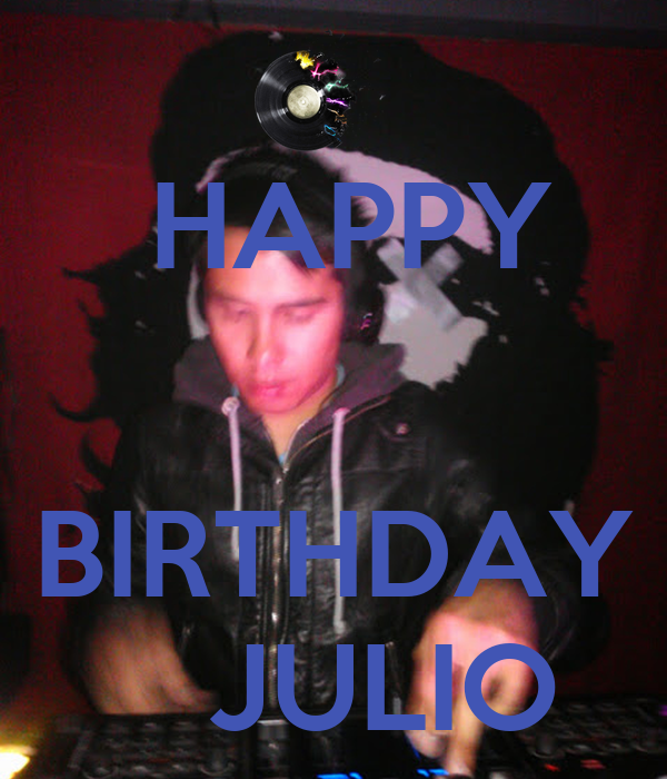 HAPPY       BIRTHDAY    JULIO