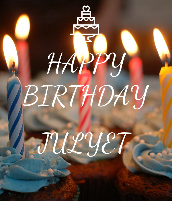 HAPPY BIRTHDAY  JULYET