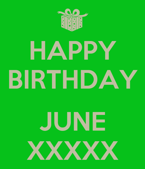 HAPPY BIRTHDAY  JUNE XXXXX