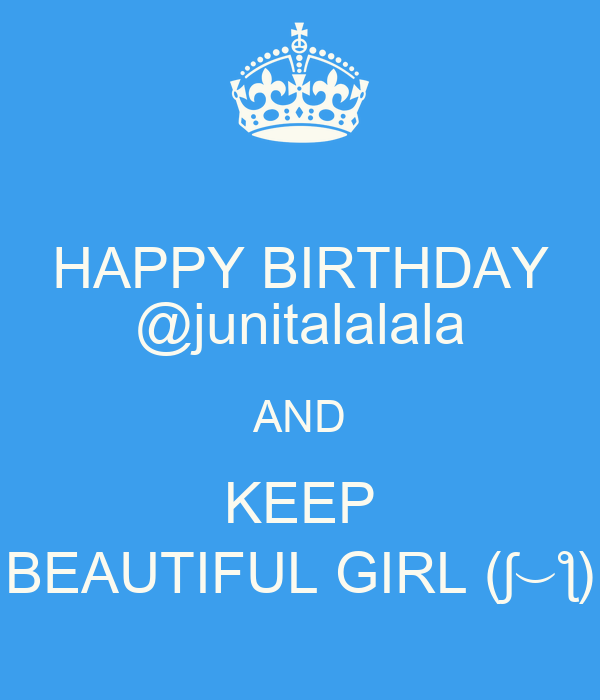HAPPY BIRTHDAY @junitalalala AND KEEP BEAUTIFUL GIRL (ʃ⌣ƪ)