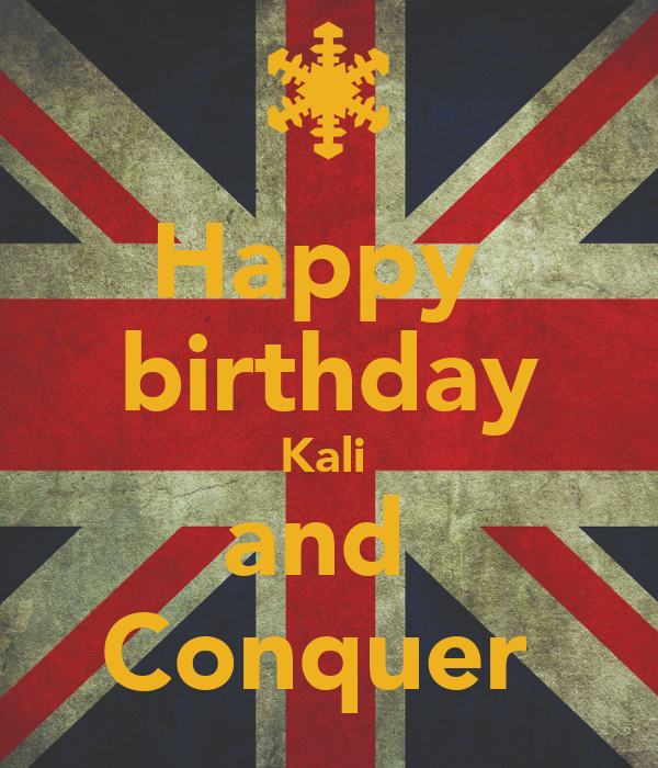 Happy  birthday Kali  and  Conquer