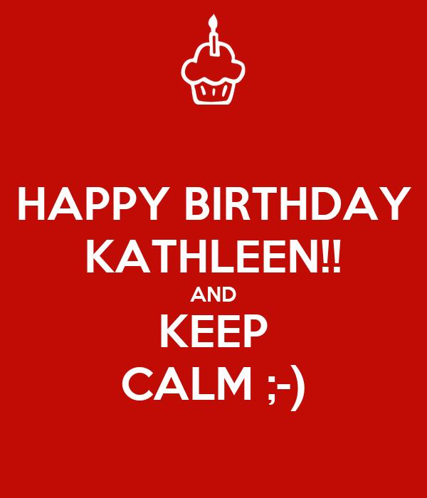 HAPPY BIRTHDAY KATHLEEN!! AND KEEP CALM ;-)