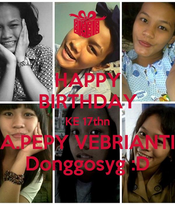 HAPPY BIRTHDAY KE 17thn A.PEPY VEBRIANTI Donggosyg :D