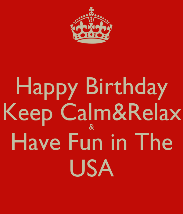 Happy Birthday Keep Calm&Relax & Have Fun in The USA