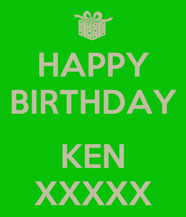 HAPPY BIRTHDAY  KEN XXXXX