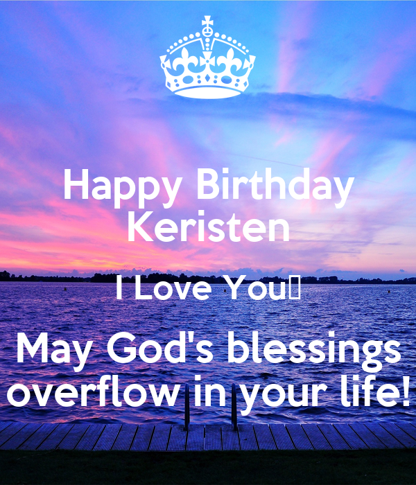 Happy Birthday Keristen I Love You😍 May God's blessings overflow in your life!