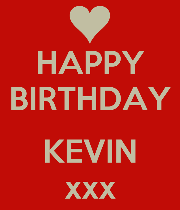 HAPPY BIRTHDAY  KEVIN xxx