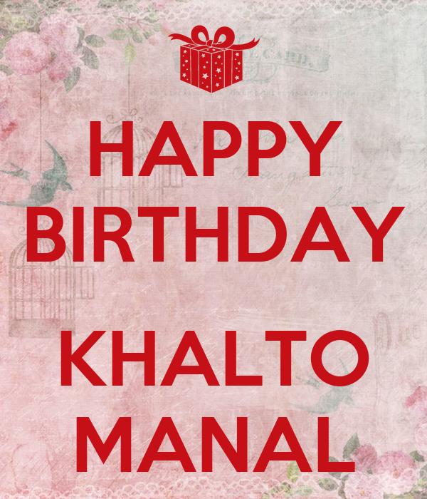 HAPPY BIRTHDAY  KHALTO MANAL