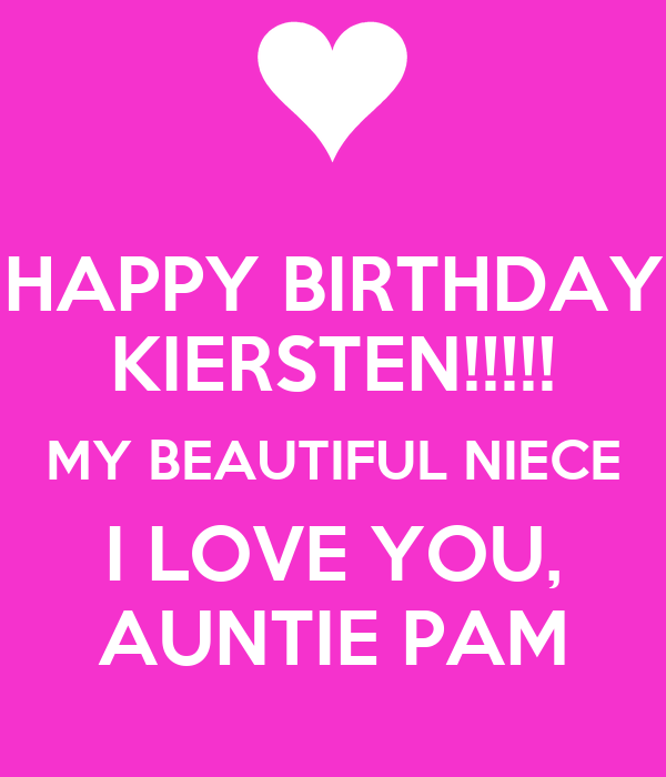 HAPPY BIRTHDAY KIERSTEN!!!!! MY BEAUTIFUL NIECE I LOVE YOU, AUNTIE PAM