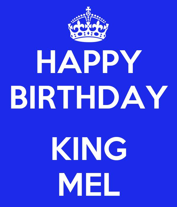 HAPPY BIRTHDAY  KING MEL