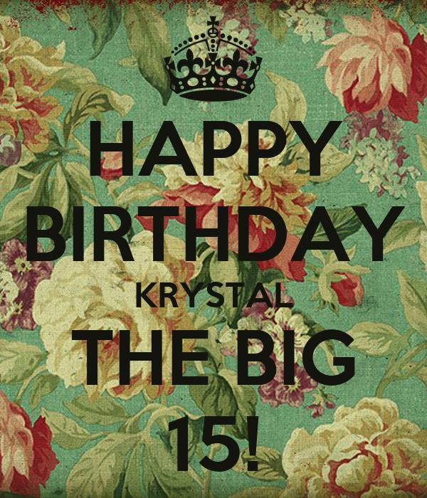 HAPPY BIRTHDAY KRYSTAL THE BIG 15!