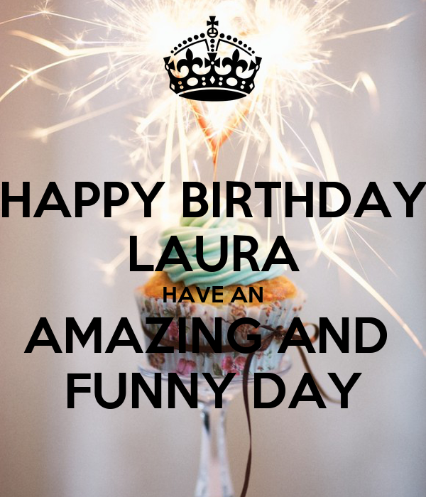 HAPPY BIRTHDAY LAURA HAVE AN AMAZING AND FUNNY DAY Poster