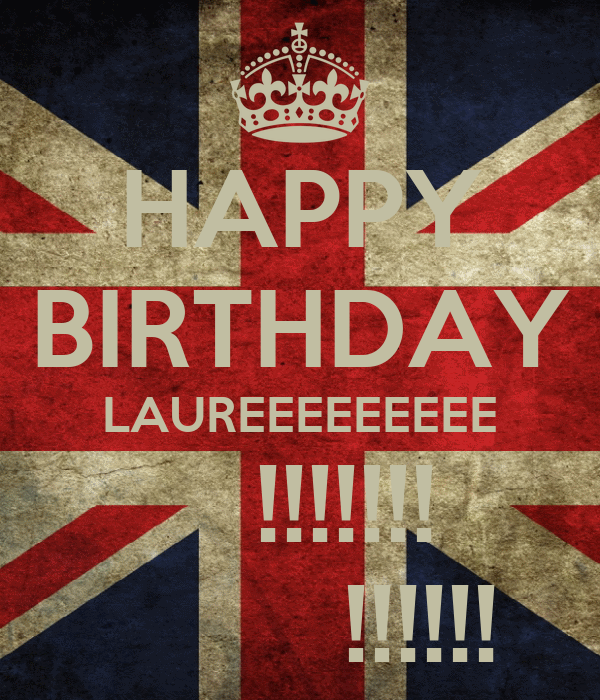HAPPY BIRTHDAY LAUREEEEEEEEE        !!!!!!!             !!!!!!