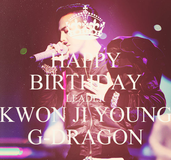 HAPPY BIRTHDAY LEADER KWON JI YOUNG G-DRAGON