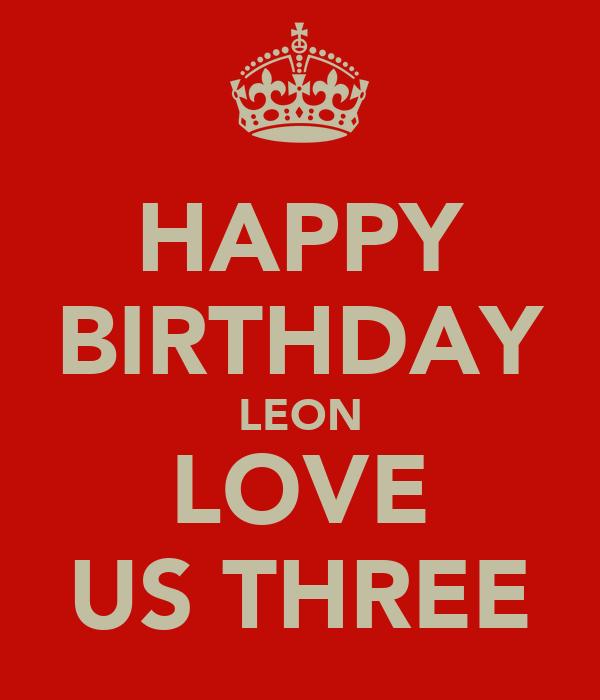 HAPPY BIRTHDAY LEON LOVE US THREE