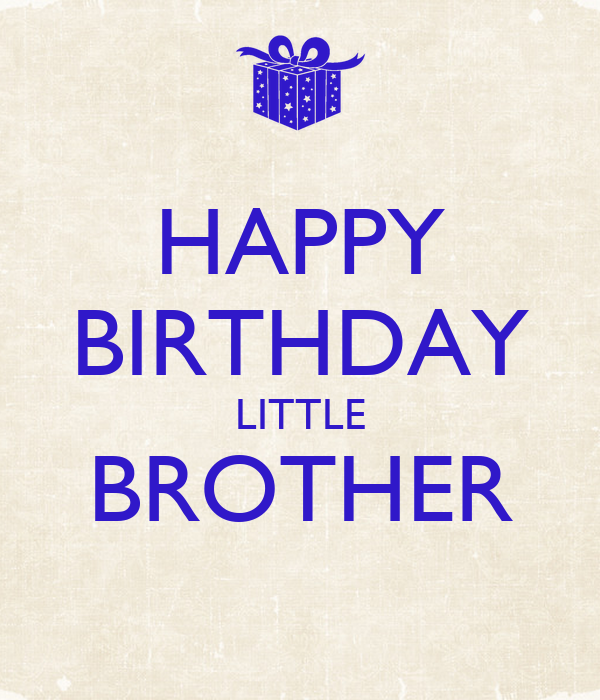 happy birthday little brother HAPPY BIRTHDAY LITTLE BROTHER Poster | ARIANNE | Keep Calm o Matic happy birthday little brother