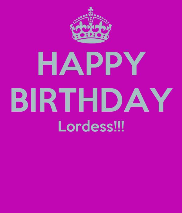 HAPPY BIRTHDAY Lordess!!!