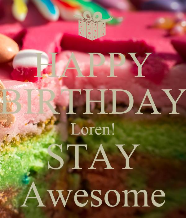 HAPPY BIRTHDAY Loren! STAY Awesome