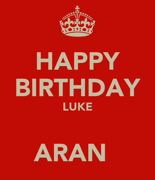 HAPPY BIRTHDAY LUKE   ARAN ♥