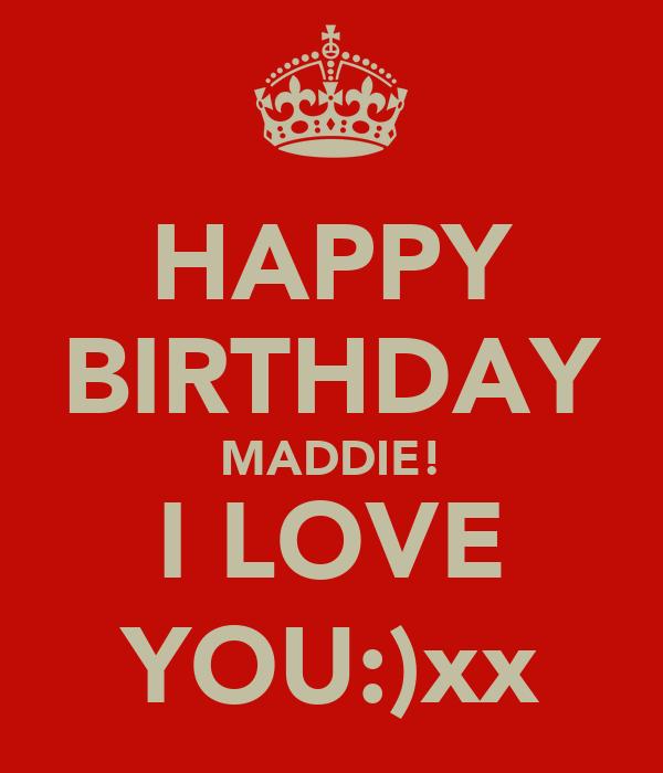 HAPPY BIRTHDAY MADDIE! I LOVE YOU:)xx