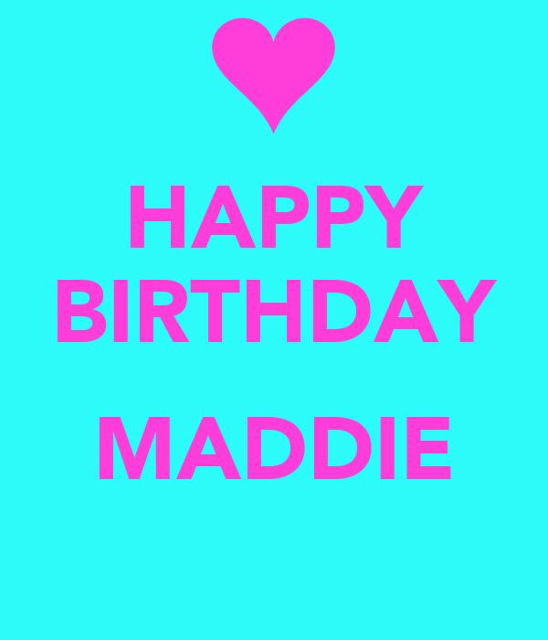 HAPPY BIRTHDAY  MADDIE