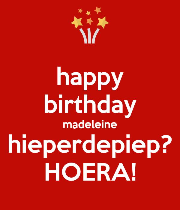 happy birthday madeleine hieperdepiep? HOERA!