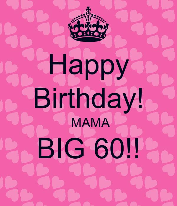 Happy Birthday!  MAMA BIG 60!!