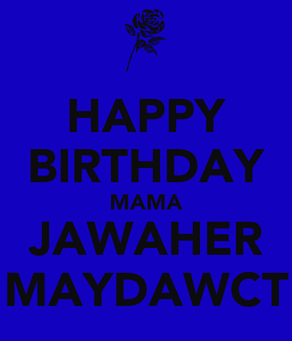 HAPPY BIRTHDAY MAMA JAWAHER MAYDAWCT