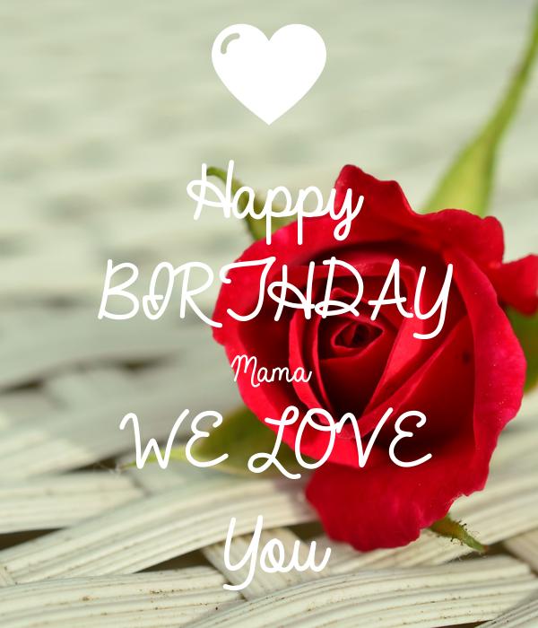 Happy BIRTHDAY Mama WE LOVE You