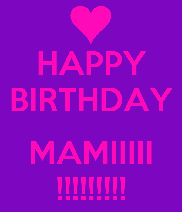 HAPPY BIRTHDAY  MAMIIIII !!!!!!!!!
